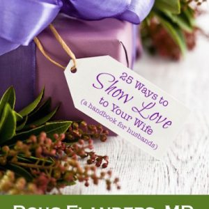 25 Ways to Show Love to Your Wife: A Handbook for Husbands
