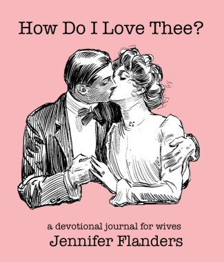 How Do I Love Thee: A Devotional Journal for Wives