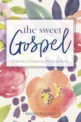 The Sweet Gospel: 13 Weeks of Savoring the Good News