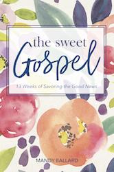 The Sweet Gospel: 13 Weeks of Savoring the Good News